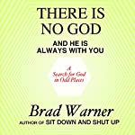 There Is No God and He Is Always with You: A Search for God in Odd Places | Brad Warner