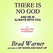 There Is No God and He Is Always with You: A Search for God in Odd Places Audiobook by Brad Warner Narrated by Brad Warner