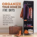 Organize Your Home in Five Days: Easy Hacks to Declutter Your Space, Create a Positive Environment & Get Inspiration Back to Your Life | Nancy Brooks