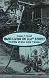 Hard Living on Clay Street: Portraits of Blue Collar Families (0881335266) by Joseph T. Howell