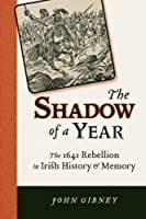 The Shadow of a Year: The 1641 Rebellion in Irish History and Memory (History of Ireland & the Irish Diaspora)