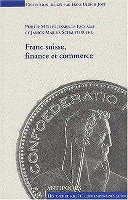Franc suisse, finance et commerce : Politique monétaire helvétique 1931-1936? Les relations de la Suisse avec l'Angleterre (1940-1944) et la France (1944-1949)
