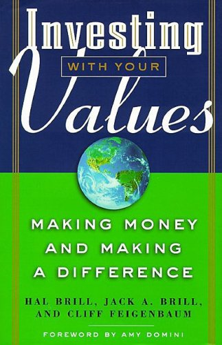 Investing With Your Values: Making Money and Making a Difference