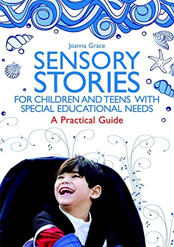 Joanna Grace - Sensory Stories for Children and Teens with Special Educational Needs: A Practical Guide