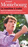 La Machine � trahir : Rapport sur le d�labrement de nos institutions par Montebourg