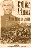 CIVIL WAR ARKANSAS: BEYOND BATTLES AND LEADERS (The Civil War in the West) (1557285659) by BAILEY,  ANNE J