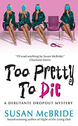 Image of Too Pretty to Die (Debutant Dropout Mysteries, No. 5)