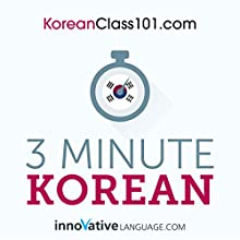 3-Minute Korean: 25 Lesson Series Audiobook by  Innovative Language Learning LLC Narrated by  KoreanPod101.com