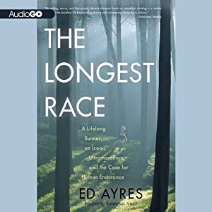 The Longest Race: A Lifelong Runner, an Iconic Ultramarathon, and the Case for Human Endurance | [Ed Ayres]