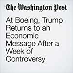 At Boeing, Trump Returns to an Economic Message After a Week of Controversy | Abby Phillip,Max Ehrenfreund