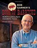 Bob Garner's Book of Barbecue: North Carolina's Favorite Food