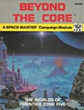 img - for Beyond the Core (The Worlds of Frontier Zone Five, A Space Master Campaign Module) book / textbook / text book
