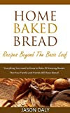 Home baked bread: Recipes beyond the basic Loaf: Everything You need to Know to Bake 43 Amazing Breads (Home Baked Bread!)
