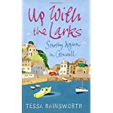 Up With the Larks: Starting Again in Cornwall: My First Year as a Seaside Postieby Tessa Hainsworth
