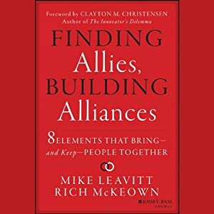 Finding Allies, Building Alliances: 8 Elements that Bring and Keep People Together | [Mike Leavitt, Rich McKeown]