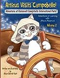 Atticus Visits Campobello!: Adventure at Roosevelt Campobello International Park! (Adventures in Learning with Atticus Maximus!) (Volume 2)