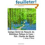 Catalogue Général des Manuscrits des BibliothÃ..ques Publiques de France : Paris : Chambre des Députés