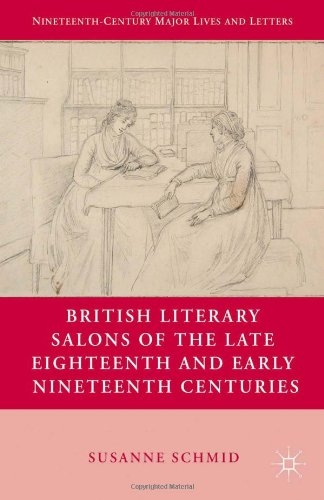 British Literary Salons of the Late Eighteenth and Early Nineteenth Centuries (Nineteenth Century Major Lives and Letter