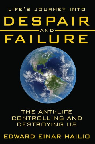 Life's Journey Into Despair and Failure: The Anti-Life Controlling and Destroying Us PDF