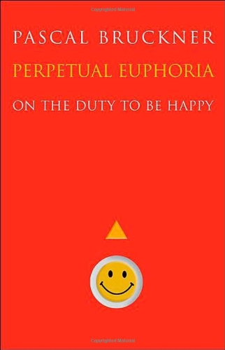 Perpetual Euphoria: On the Duty to Be Happy, Pascal Bruckner
