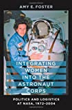 img - for Integrating Women into the Astronaut Corps: Politics and Logistics at NASA, 1972-2004 book / textbook / text book