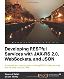 Masoud Kalali Developing RESTful Services with JAX-RS 2.0, WebSockets, and JSON