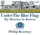 Under The Blue Flag: My Mission in Kosovo