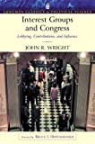 Interest Groups and Congress: Lobbying, Contribution, and Influence (0321121872) by Wright, John R.