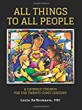 img - for All Things to All People: A Catholic Church for the Twenty-First Century by Louis Dethomasis (2016-03-01) book / textbook / text book