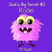 Rosie: Jack's Big Secret Book 2 (       UNABRIDGED) by PJ Ryan Narrated by Gwendolyn Druyor