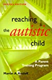 Reaching the Autistic Child, 2nd Edition: A Parent Training Program