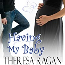 Having My Baby (       UNABRIDGED) by Theresa Ragan Narrated by Sarah Drew