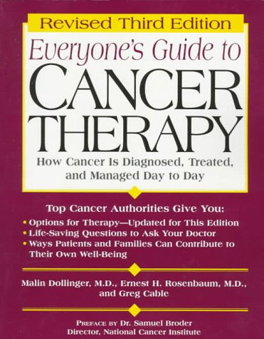 Everyone's Guide to Cancer Therapy (Everyone's Guide to Cancer Therapy, 3rd ed), MALIN, MD. DOLLINGER, ERNEST H., MD., Greg Cable