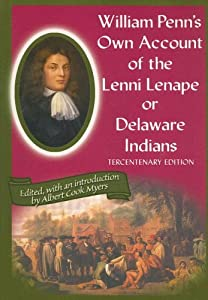William Penn's Own Account of the Lenni Lenape or Delaware Indians by Albert Cook Myers and John E. Pomfret