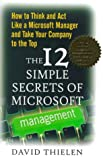 The 12 Simple Secrets of Microsoft Management: How to Think and Act Like a Microsoft Manager and Take Your Company to the Top