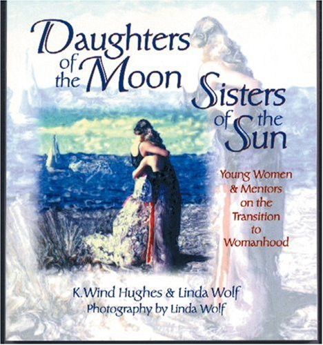 Daughters of the Moon, Sisters of the Sun: Young Women and Mentors on the Transition to Womanhood