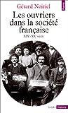 echange, troc Gérard Noiriel - Les Ouvriers dans la société française, XIXe - XXe siècle