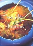 echange, troc Aglae Blin - 60 idées de fondues