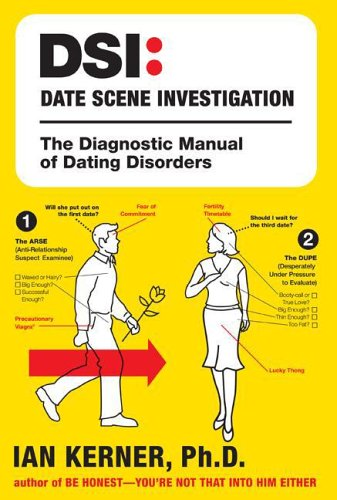 DSI--Date Scene Investigation: The Diagnostic Manual of Dating Disorders, Ian Kerner