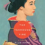 The Teahouse Fire | Ellis Avery