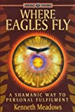 Earth Quest - Where Eagles Fly: A Shamanic Way to Personal Fulfillment: Shamanic Way to Personal Fulfilment