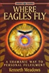 Where Eagles Fly: A Shamanic Way to P...