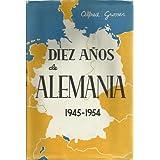 DIEZ AÑOS DE ALEMANIA-1945-1954- HISTORIA DE LA RECUPERACION ALEMANA-