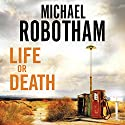 Life or Death Audiobook by Michael Robotham Narrated by John Chancer