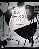 Light It, Shoot It, Retouch It: Discover Step by Step How to Go from Empty Studio to Finished Image (Voices That Matter)