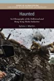 img - for Haunted: An Ethnography of the Hollywood and Hong Kong Media Industries (Issues of Globalization:Case Studies in Contemporary Anthropology) book / textbook / text book