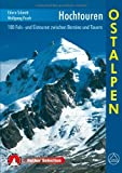 Hochtouren Ostalpen: 100 Fels- und Eistouren zwischen Bernina und Tauern.