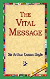 Arthur Conan Sir Doyle The Vital Message
