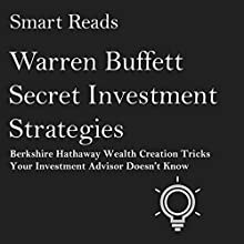 Warren Buffett Secret Investment Strategies: Berkshire Hathaway Wealth Creation Tricks Your Investment Advisor Doesn't Know | Livre audio Auteur(s) :  Smart Reads Narrateur(s) : Douglas Thornton
