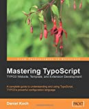 Mastering TypoScript: TYPO3 Website, Template, and Extension Development: A complete guide to understanding and using TypoScript, TYPO3's powerful configuration language.